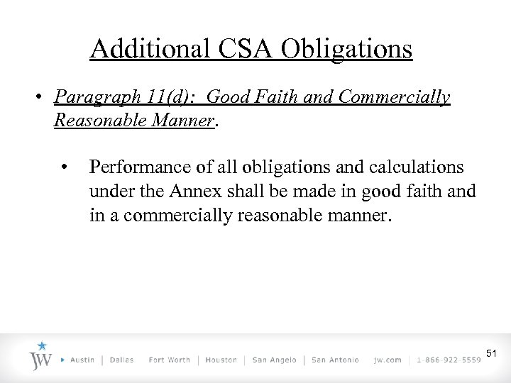 Additional CSA Obligations • Paragraph 11(d): Good Faith and Commercially Reasonable Manner. • Performance