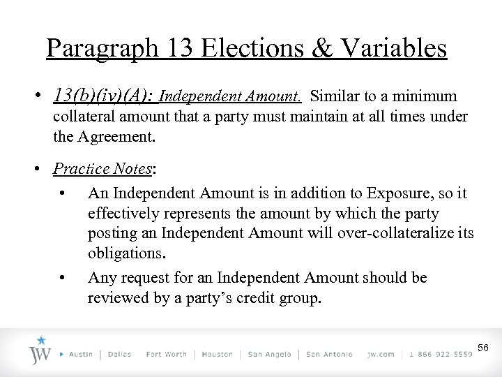 Paragraph 13 Elections & Variables • 13(b)(iv)(A): Independent Amount. Similar to a minimum collateral