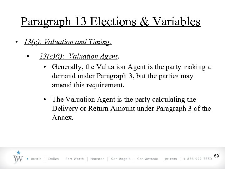 Paragraph 13 Elections & Variables • 13(c): Valuation and Timing. • 13(c)(i): Valuation Agent.