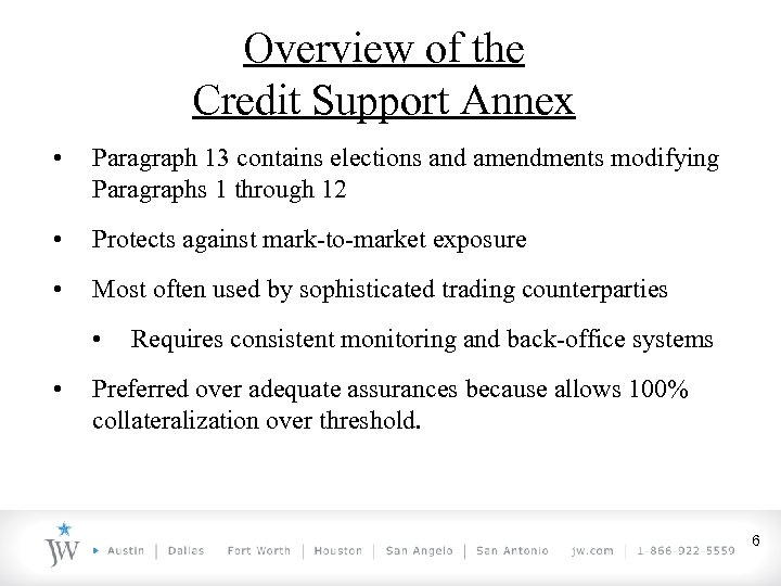 Overview of the Credit Support Annex • Paragraph 13 contains elections and amendments modifying