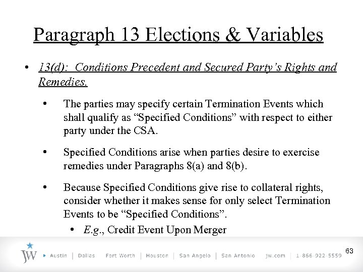 Paragraph 13 Elections & Variables • 13(d): Conditions Precedent and Secured Party's Rights and