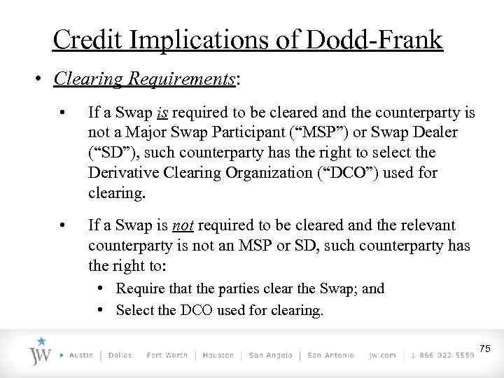 Credit Implications of Dodd-Frank • Clearing Requirements: • If a Swap is required to