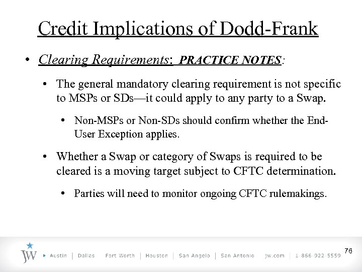 Credit Implications of Dodd-Frank • Clearing Requirements: PRACTICE NOTES: • The general mandatory clearing