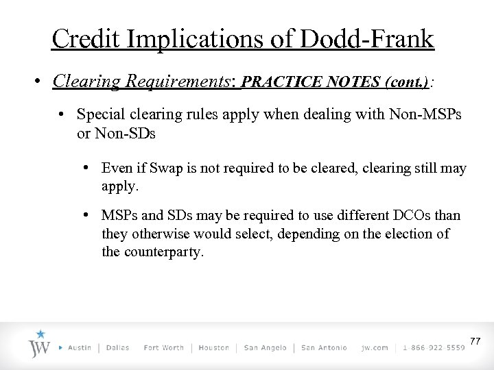 Credit Implications of Dodd-Frank • Clearing Requirements: PRACTICE NOTES (cont. ): • Special clearing