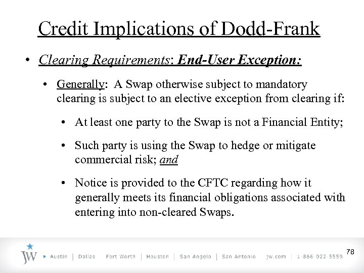 Credit Implications of Dodd-Frank • Clearing Requirements: End-User Exception: • Generally: A Swap otherwise