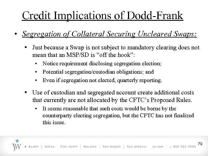 Credit Implications of Dodd-Frank • Segregation of Collateral Securing Uncleared Swaps: • Just because