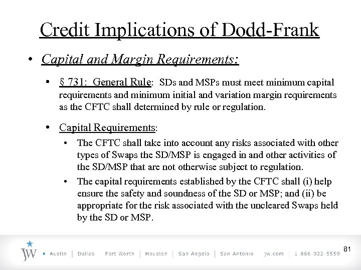 Credit Implications of Dodd-Frank • Capital and Margin Requirements: • § 731: General Rule: