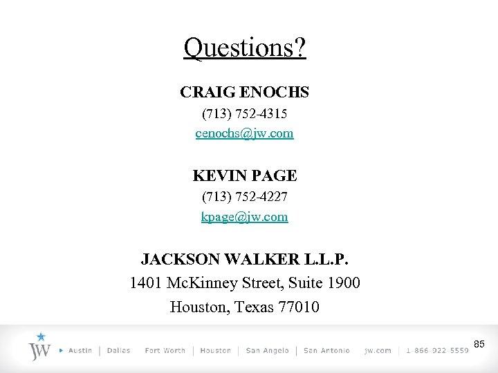 Questions? CRAIG ENOCHS (713) 752 -4315 cenochs@jw. com KEVIN PAGE (713) 752 -4227 kpage@jw.