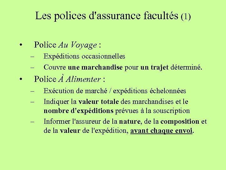 Les polices d'assurance facultés (1) • Police Au Voyage : – – • Expéditions