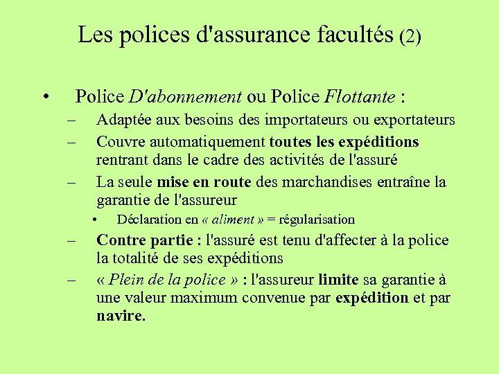 Les polices d'assurance facultés (2) • Police D'abonnement ou Police Flottante : – –
