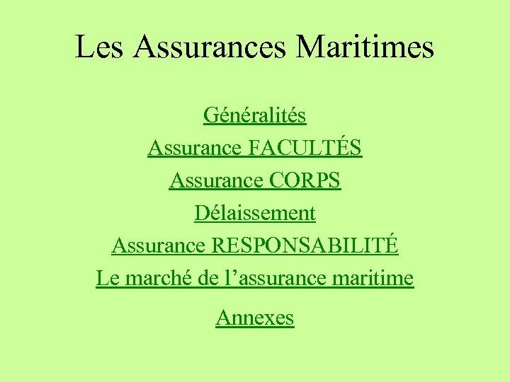 Les Assurances Maritimes Généralités Assurance FACULTÉS Assurance CORPS Délaissement Assurance RESPONSABILITÉ Le marché de