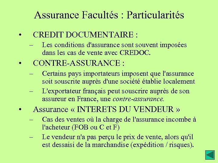 Assurance Facultés : Particularités • CREDIT DOCUMENTAIRE : – • CONTRE-ASSURANCE : – –