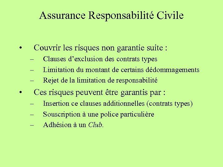 Assurance Responsabilité Civile • Couvrir les risques non garantie suite : – – –