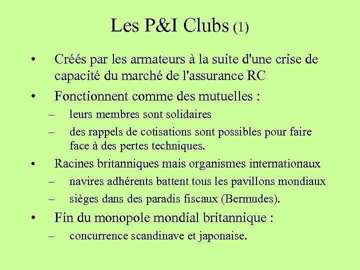 Les P&I Clubs (1) • • Créés par les armateurs à la suite d'une