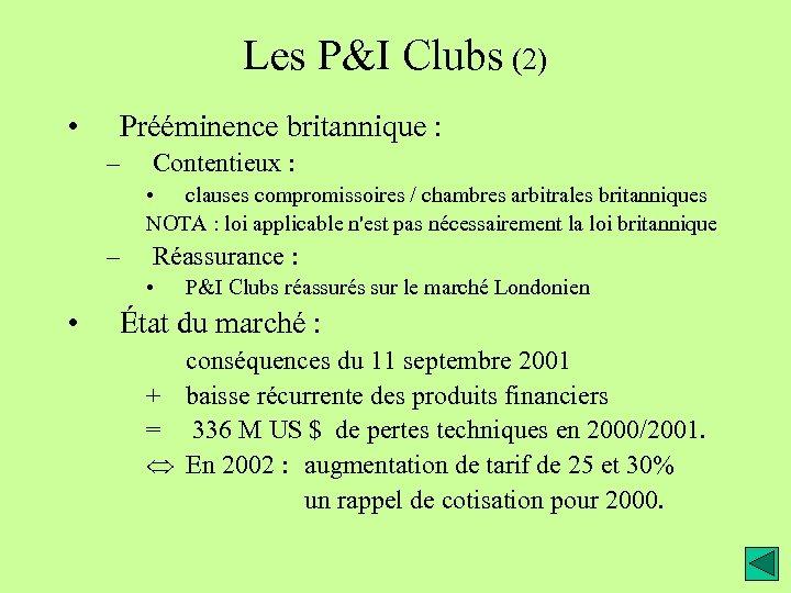 Les P&I Clubs (2) • Prééminence britannique : – Contentieux : • clauses compromissoires