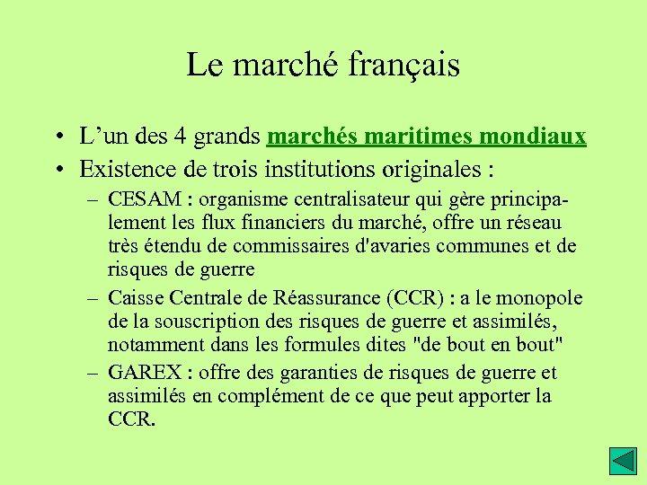 Le marché français • L'un des 4 grands marchés maritimes mondiaux • Existence de