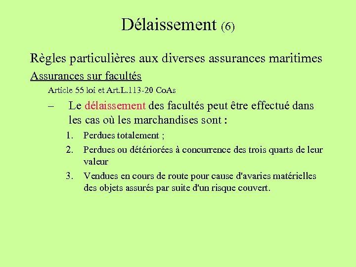 Délaissement (6) Règles particulières aux diverses assurances maritimes Assurances sur facultés Article 55 loi