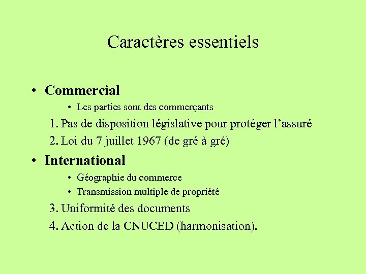 Caractères essentiels • Commercial • Les parties sont des commerçants 1. Pas de disposition