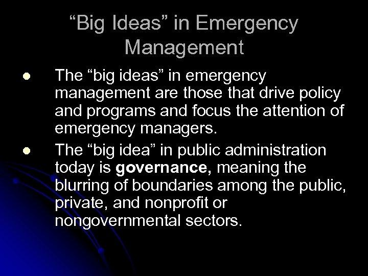"""Big Ideas"" in Emergency Management l l The ""big ideas"" in emergency management are"