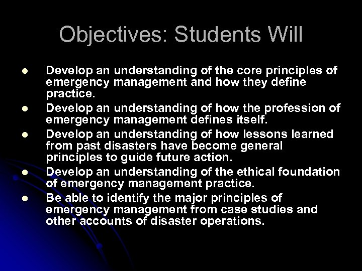 Objectives: Students Will l l Develop an understanding of the core principles of emergency