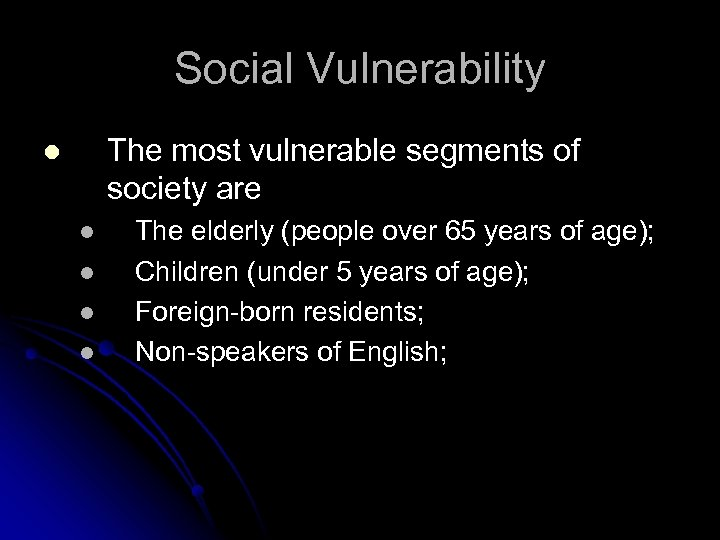 Social Vulnerability The most vulnerable segments of society are l l l The elderly