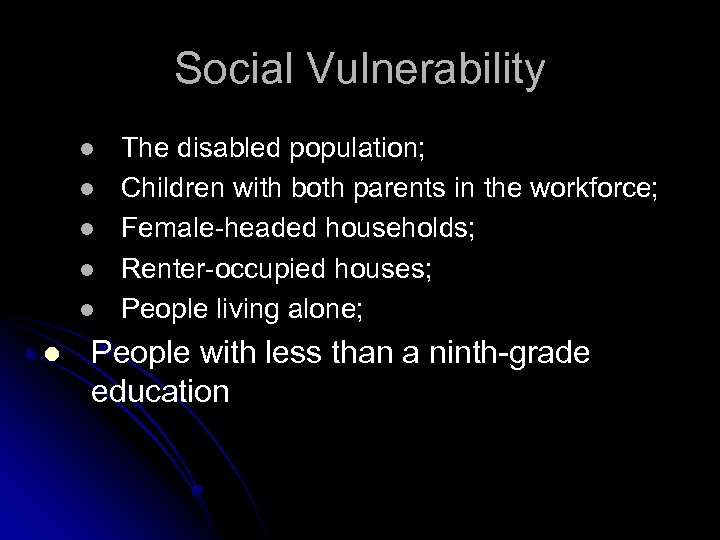 Social Vulnerability l l l The disabled population; Children with both parents in the