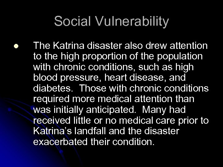 Social Vulnerability l The Katrina disaster also drew attention to the high proportion of