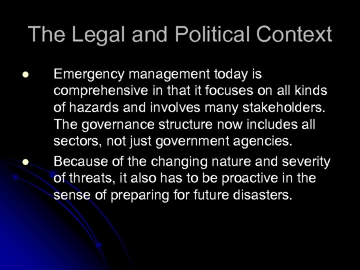 The Legal and Political Context l l Emergency management today is comprehensive in that