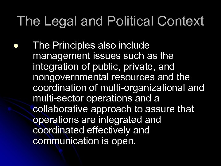 The Legal and Political Context l The Principles also include management issues such as