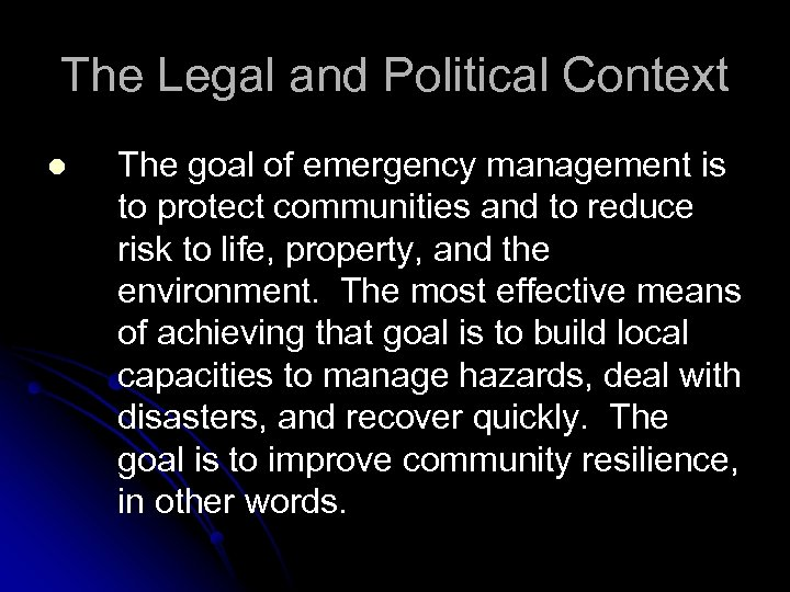 The Legal and Political Context l The goal of emergency management is to protect