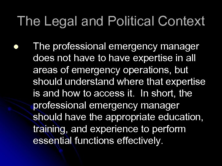 The Legal and Political Context l The professional emergency manager does not have to