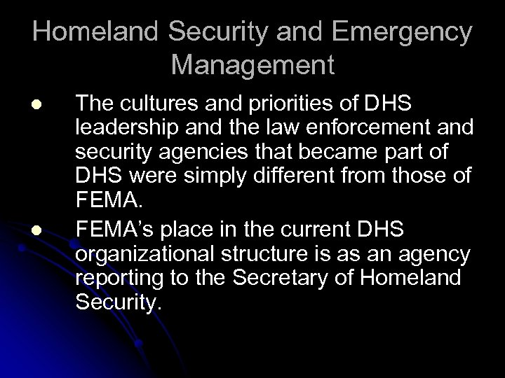 Homeland Security and Emergency Management l l The cultures and priorities of DHS leadership