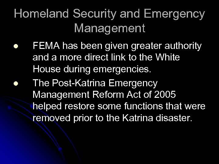 Homeland Security and Emergency Management l l FEMA has been given greater authority and