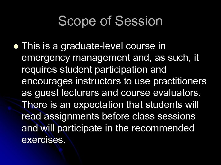 Scope of Session l This is a graduate-level course in emergency management and, as