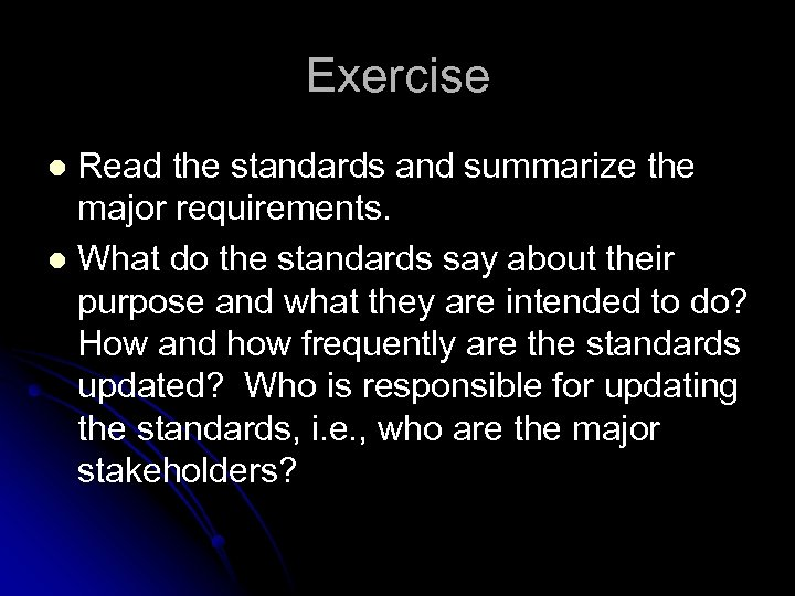 Exercise Read the standards and summarize the major requirements. l What do the standards