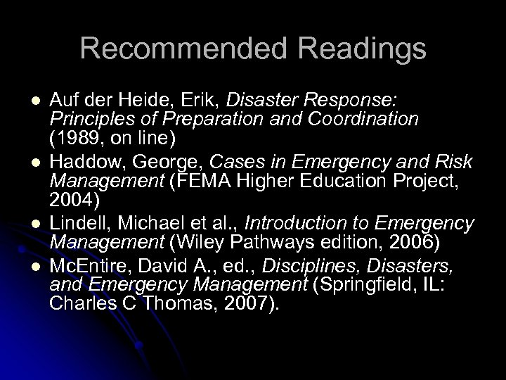 Recommended Readings l l Auf der Heide, Erik, Disaster Response: Principles of Preparation and