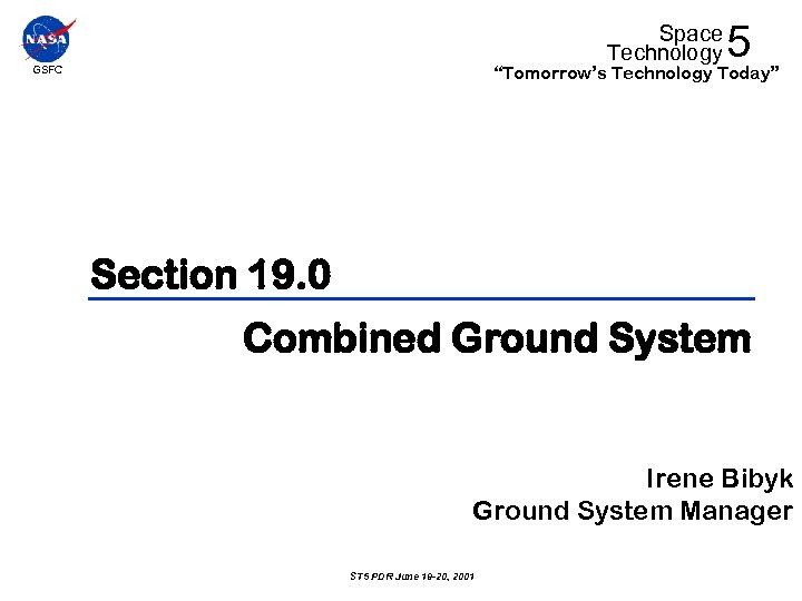 """Space Technology 5 """"Tomorrow's Technology Today"""" GSFC Section 19. 0 Combined Ground System Irene"""