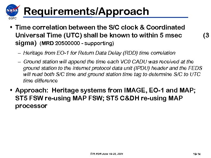 GSFC Requirements/Approach • Time correlation between the S/C clock & Coordinated Universal Time (UTC)