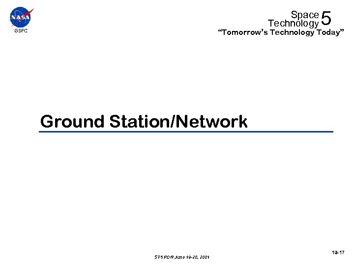 """Space Technology 5 """"Tomorrow's Technology Today"""" GSFC Ground Station/Network ST 5 PDR June 19"""