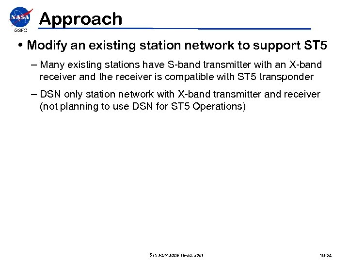 GSFC Approach • Modify an existing station network to support ST 5 – Many