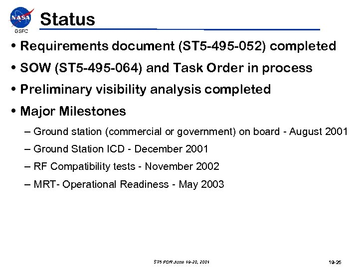 GSFC Status • Requirements document (ST 5 -495 -052) completed • SOW (ST 5