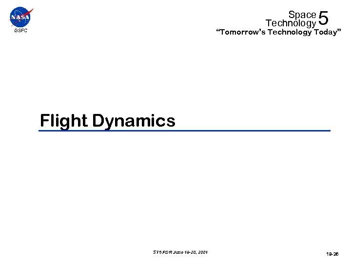 "Space Technology 5 ""Tomorrow's Technology Today"" GSFC Flight Dynamics ST 5 PDR June 19"