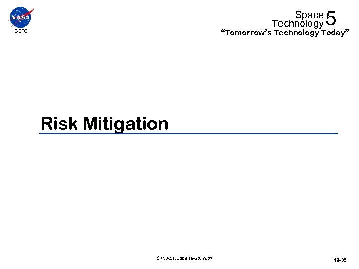 """Space Technology 5 """"Tomorrow's Technology Today"""" GSFC Risk Mitigation ST 5 PDR June 19"""