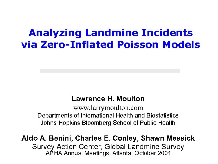 Analyzing Landmine Incidents via Zero-Inflated Poisson Models Lawrence H. Moulton www. larrymoulton. com Departments