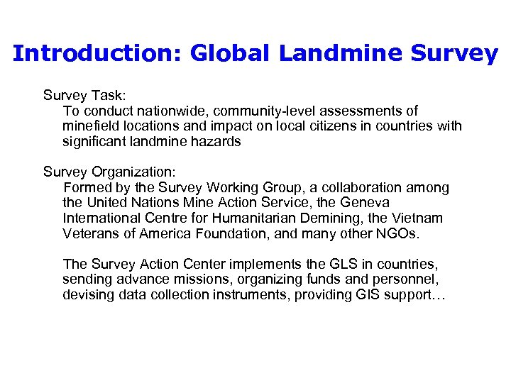 Introduction: Global Landmine Survey Task: To conduct nationwide, community-level assessments of minefield locations and
