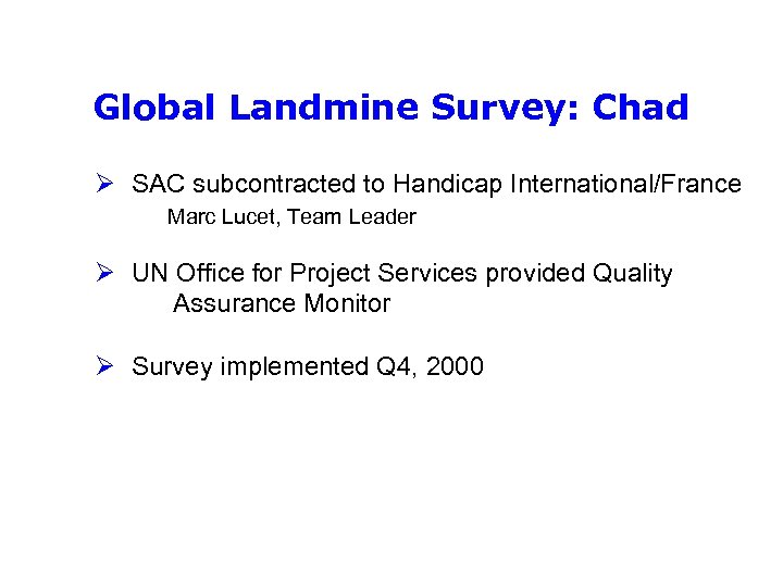 Global Landmine Survey: Chad Ø SAC subcontracted to Handicap International/France Marc Lucet, Team Leader