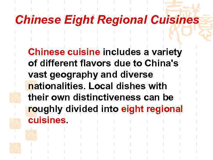 Chinese Eight Regional Cuisines Chinese cuisine includes a variety of different flavors due to
