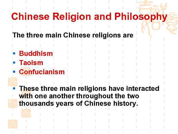 Chinese Religion and Philosophy The three main Chinese religions are § Buddhism § Taoism