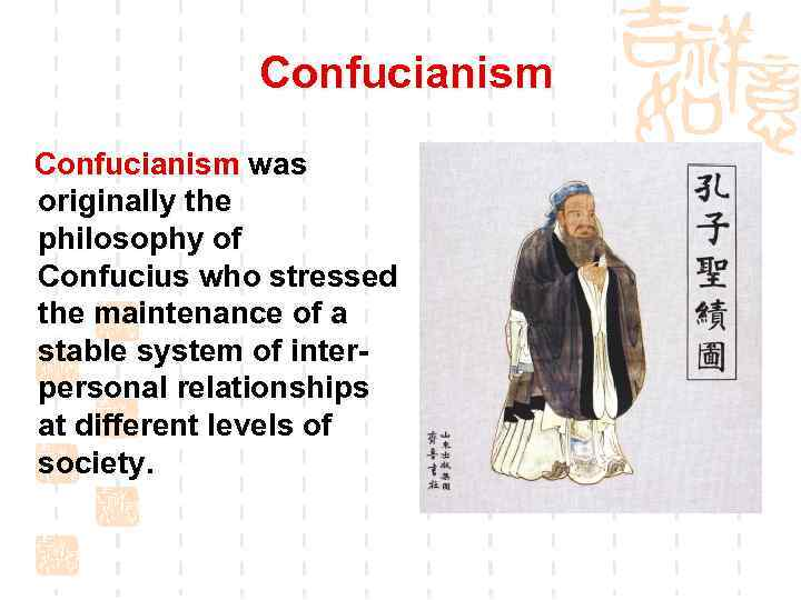 Confucianism was originally the philosophy of Confucius who stressed the maintenance of a stable