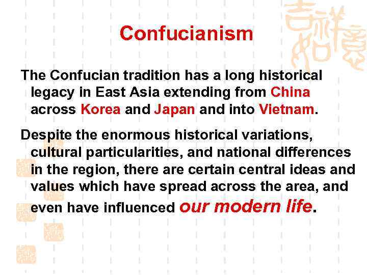 Confucianism The Confucian tradition has a long historical legacy in East Asia extending from